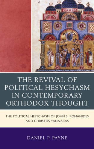The Revival of Political Hesychasm in Contemporary Orthodox Thought: The Political Hesychasm of John Romanides and Chris