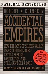 Accidental Empires: How the Boys of Silicon Valley Make Their Millions, Battle Foreign Competition, and Still Can't Get a Date