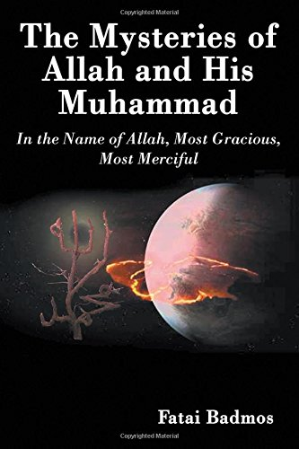 The Mysteries of Allah and His Muhammad: In the Name of Allah, Most Gracious, Most Merciful