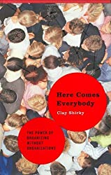Here Comes Everybody: The Power of Organizing Without Organizations by Clay Shirky (2008-02-28)