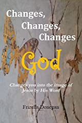 Changes, Changes, Changes, GOD Changes you into the Image of Jesus by His Word by Frizella Donegan (2015-05-03)