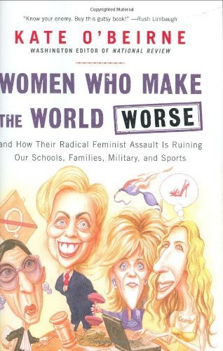 Women Who Make the World Worse by O'Beirne, Kate. (Sentinel HC,2005) [Hardcover]