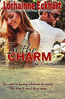 In the Charm (The Friessens Book 12) by [Eckhart, Lorhainne]