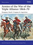 Armies of the War of the Triple Alliance 1864-70: Paraguay, Brazil, Uruguay & Argentina