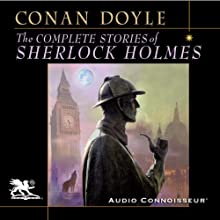 The Complete Stories of Sherlock Holmes Audiobook by Arthur Conan Doyle Narrated by Charlton Griffin