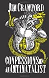 Confessions of an Antinatalist, Crawford, Jim, 0989697266