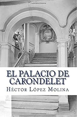 El Palacio de Carondelet: Historia del palacio de Gobierno de Ecuador, en la ciudad de Quito.: Volume 1 Coleccion Los Ladrillos de Quito: Amazon.es: Lopez Molina ...