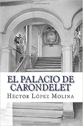El Palacio de Carondelet: Historia del palacio de Gobierno de Ecuador, en la ciudad de Quito.: Volume 1 Coleccion Los Ladrillos de Quito: Amazon.es: Hector ...