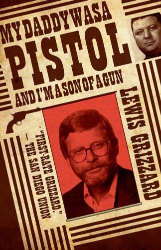 My Daddy Was A Pistol And I'M A Son Of A Gun by Lewis Grizzard