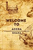Welcome To Accra - Ghana: Lined Travel Journal, 120 Pages, 6x9, Soft Cover, Matte Finish, Funny Travel Notebook, perfect gift for your Trip to Accra
