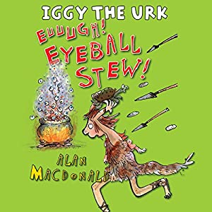 Iggy the Urk: Euuugh! Eyeball Stew! Audiobook