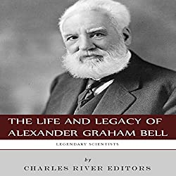 Legendary Scientists: The Life and Legacy of Alexander Graham Bell