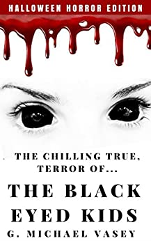 The Chilling, True Terror of the Black-Eyed Kids: A Monster Compilation by [Vasey, G. Michael]