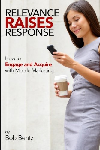 Relevance Raises Response: How to Engage and Acquire with Mobile Marketing