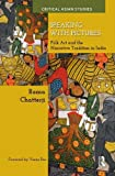 Speaking with Pictures : Folk Art and the Narrative Tradition in India, Chatterji, Roma, 041552301X