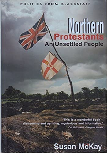 Northern Protestants: An Unsettled People by Susan McKay (2003-03-03)