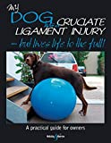 My Dog Has A Cruciate Ligament Injury: But Lives Life to the Full! (Gentle Dog Care)