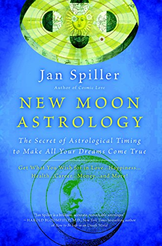 New Moon Astrology: The Secret of Astrological Timing to Make All Your Dreams Come True (Gemini Horoscope 2018)