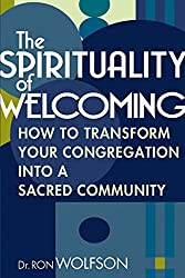 The Spirituality of Welcoming: How to Transform Your Congregation into a Sacred Community