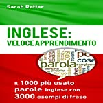 Inglese: Veloce Apprendimento [English: Fast Learning]: Il 1000 Più Usato Parole Inglese con 3.000 Esempi di Frase [The 1000 Most Used English Words with 3000 Examples of Sentences] | Sarah Retter