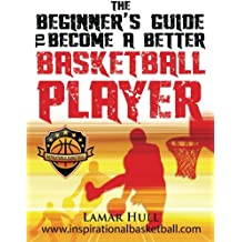 The Beginner's Guide to Becoming a Better Basketball Player