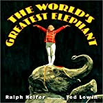 World's Greatest Elephant | Ralph Helfer