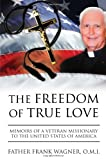 The Freedom of True Love, O. M. I. Frank Wagner, 1453575847