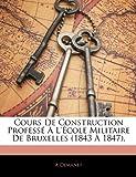 Cours de Construction Professé À L'École Militaire de Bruxelles, A. Demanet, 1142605868