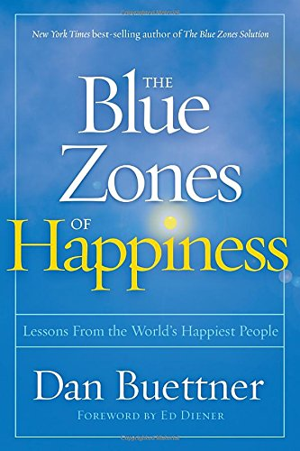 The Blue Zones Of Happiness  Lessons From The Worlds Happiest People