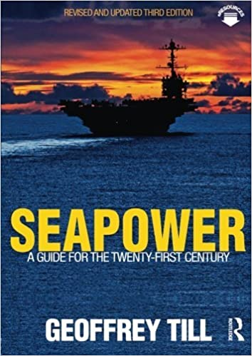 Seapower: A Guide for the Twenty-First Century (Cass Series: Naval Policy and History) by Geoffrey Till (13-Feb-2013)