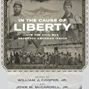 In the Cause of Liberty: How the Civil War Redefined American Ideals Audiobook by William J. Cooper (editor), John M. McCardell (editor), James M. McPherson, Peter S. Onuf, Christa Dierksheide, Sean Wilentz, Richard Carwardine, George C. Rable, Nina Silber Narrated by Eric Bodrero
