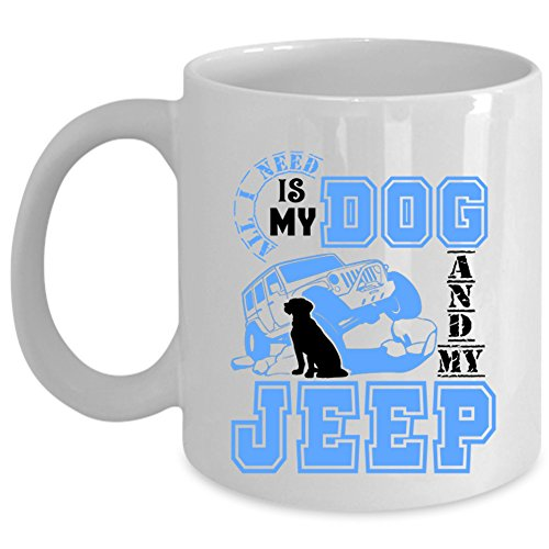 Cute Jeep Driver Coffee Mug, All I Need Is My Dog And My Jeep Cup (Coffee Mug - White)