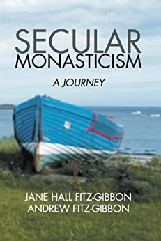 Secular Monasticism: A Journey by [Fitz-Gibbon, Jane Hall]