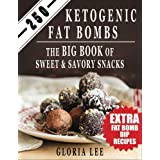 250 Ketogenic Fat Bombs: The Big Book Of Sweet and Savory Snacks (Extra Fat Bomb Dip Recipes)