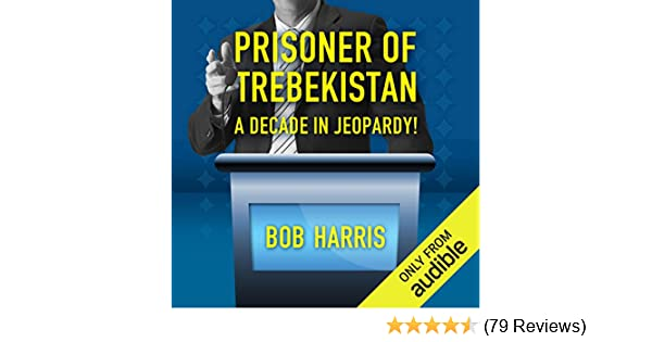Amazon Com Prisoner Of Trebekistan A Decade In Jeopardy