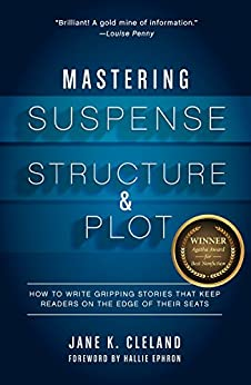 Mastering Suspense, Structure, and Plot: How to Write Gripping Stories That Keep Readers on the Edge of Their Seats by [Cleland, Jane]