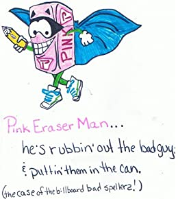Pink Eraser Man (Pink Eraser Man and the case of the Billboard Bad Spellers Book 1)