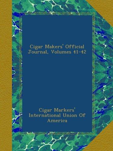 Cigar Makers' Official Journal, Volumes 41-42 ()