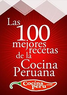 Las 100 Mejores Recetas de la Cocina Peruana (Spanish Edition)