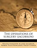 The Operations of Surgery, Walter Hamilton Acland Jacobson and Robert Pugh Rowlands, 117533510X