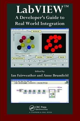 LabVIEW: A Developer's Guide to Real World Integration by Chapman and Hall/CRC