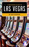 Las Vegas For Beginners: Everything the First Time Visitor Needs to Know