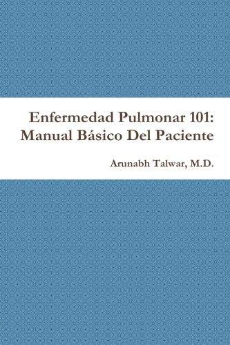 Enfermedad Pulmonar 101: Manual B?sico Del Paciente by M.D., Arunabh Talwar (2015-06-23)