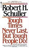 Tough Times Never Last, but Tough People Do!, Robert H. Schuller and Robert Schuller, 0553273329