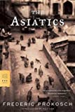 [The Asiatics] (By: Frederic Prokosch) [published: February, 2005]