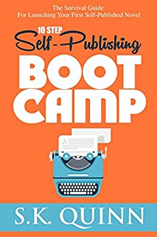 10 Step Self-Publishing BOOT CAMP: The Survival Guide For Launching Your First Novel (Career Author #1) by [Quinn, S.K.]
