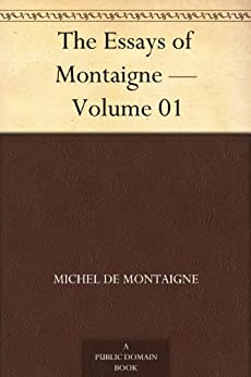 The Essays of Montaigne - Volume 01 by [Montaigne, Michel de]