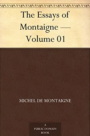 the essays of montaigne D'après l'exemplaire de bordeaux search the full text of montaigne's essais using the philologic™ search engine.
