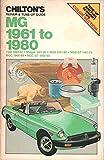 Chilton's Repair & Tune-Up Guide: MG 1961 to 1980 (1100 1962-67, Midget 1961-80, MGB 1961-80, MGB GT 1961-75, MGC 1968-69, MGC GT 1968-69) (Part No. 6780)