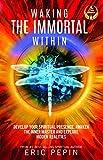 Waking the Immortal Within, Eric Pepin, 1939410142